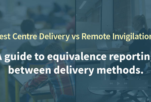 Test Centre Delivery vs Remote Invigilation: A guide to equivalence reporting between delivery methods.